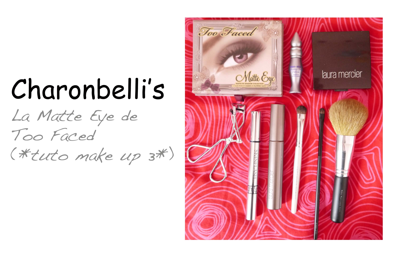 La Matte Eye de Too Faced (*tuto make up 3*) (3) - Charonbelli's blog beauté