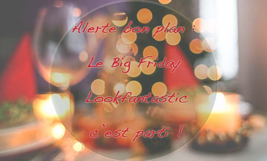 Le Big Friday Lookfantastic - Photo à la Une - Charonbelli's blog mode
